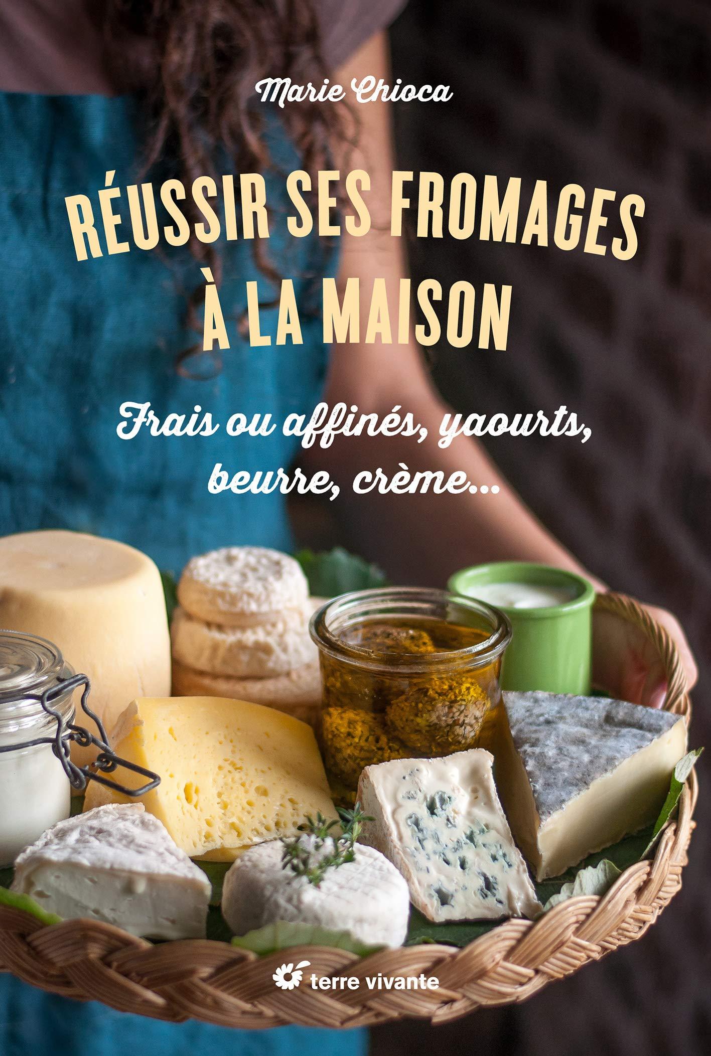 Réussir ses fromages à la maison - Saines Gourmandises